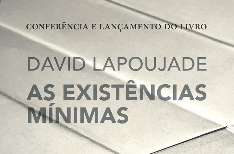 """Lançamento do Livro """"As Existências Mínimas"""", de David Lapoujade"""