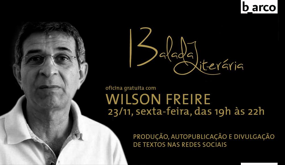 23/11 – Oficina gratuita com o escritor e cineasta WILSON FREIRE