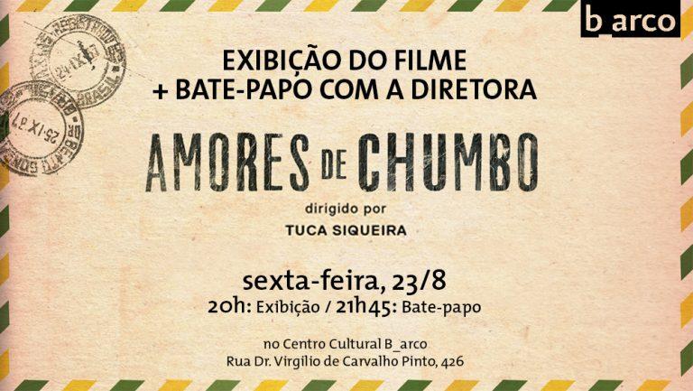"""23/8 – Exibição do filme """"Amores de Chumbo"""" seguido de bate-papo com Tuca Siqueira, a diretora do filme"""
